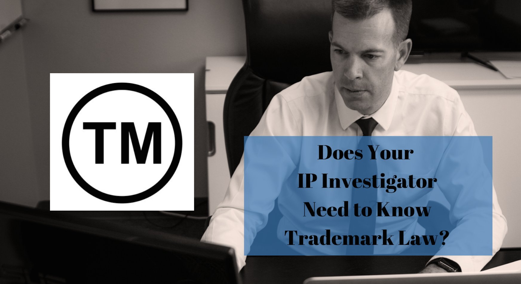 Does Your Intellectual Property Investigator Need to Know Trademark Law