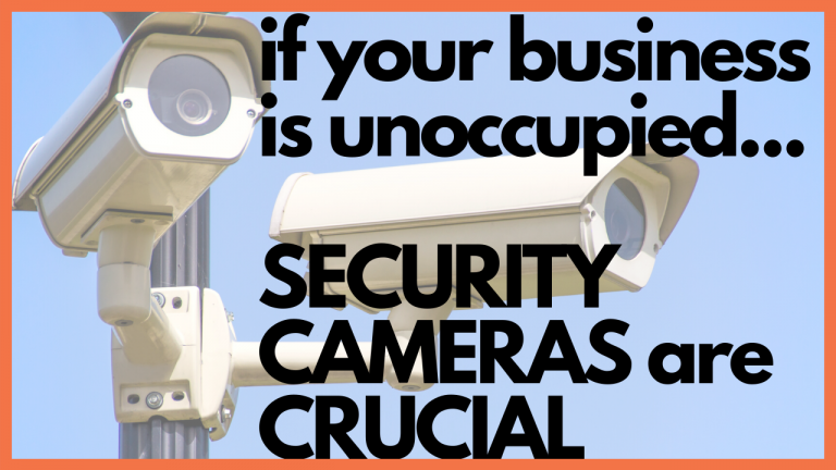 Unoccupied Businesses need security cameras