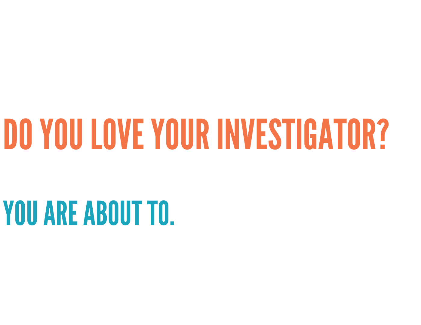 Do you love your investigator (2)